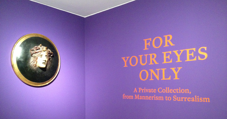 For Your Eyes Only.  A Private Collection, from Mannerism to Surrealism