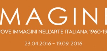IMAGINE. NEW IMAGERY IN ITALIAN ART 1960-1969